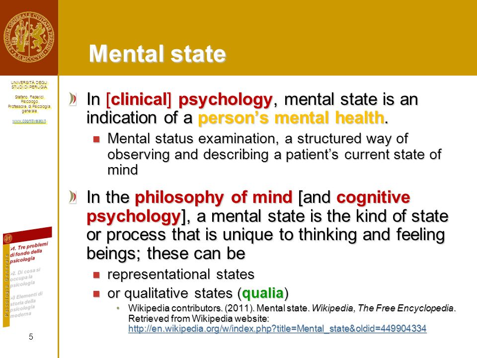 Mental state In [clinical] psychology, mental state is an indication of a person's mental health.